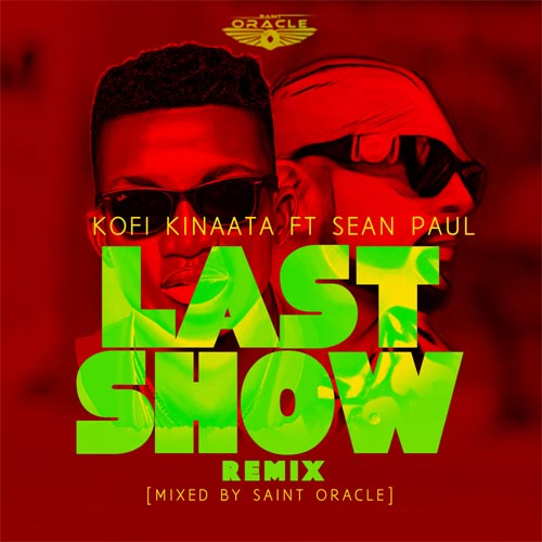 Kofi Kinaata ft Sean Paul - Last Show Remix (Mixed By Saint Oracle)